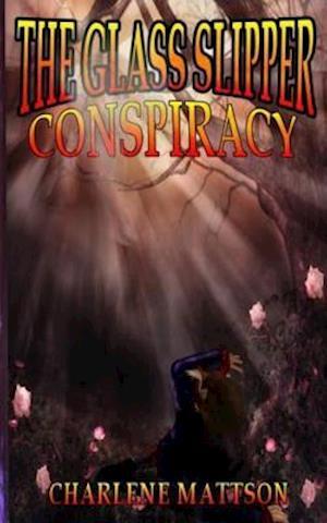 The Glass Slipper Conspiracy af Charlene Mattson