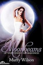 Moonbeams of Unintended Consequences af Muffy Wilson