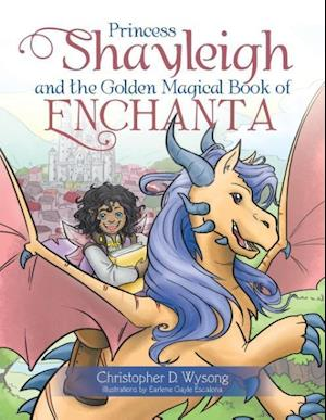Princess Shayleigh and the Golden Magical Book of Enchanta af Christopher D. Wysong