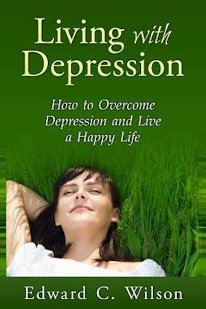 Living with Depression af Edward C. Wilson