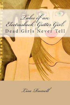 Tales of an Electroshock Gutter Girl af Lisa Russell