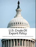 U.S. Crude Oil Export Policy af Committee on Energy and Natural Resource