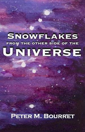 Snowflakes from the Other Side of the Universe af Peter M. Bourret