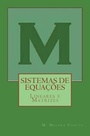 Sistemas de Equacoes Lineares E Matrizes af M. Helena Capeto