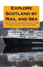 Explore Scotland by Rail and Sea af MR Kevin Sinclair