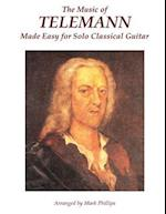 The Music of Telemann Made Easy for Solo Classical Guitar