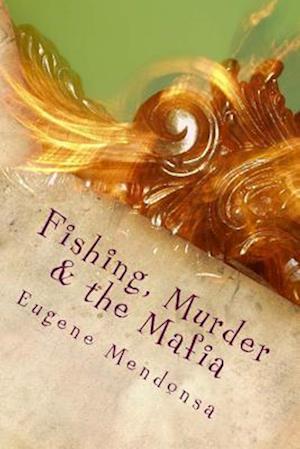 Fishing, Murder & the Mafia af Eugene L. Mendonsa
