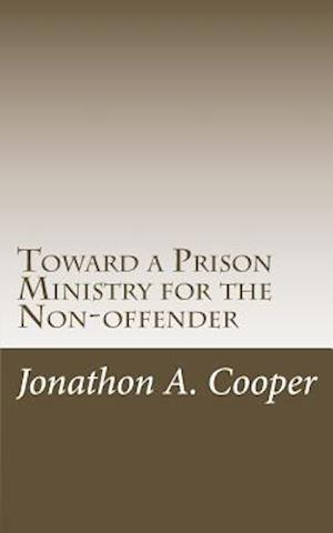 Toward a Prison Ministry for the Non-Offender af Jonathon A. Cooper