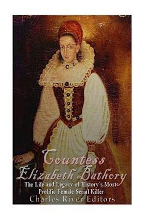 Countess Elizabeth Bathory af Charles River Editors