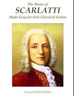 The Music of Scarlatti Made Easy for Solo Classical Guitar