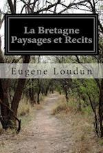 La Bretagne Paysages Et Recits af Eugene Loudun