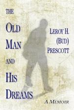 The Old Man and His Dreams af Leroy H. Prescott