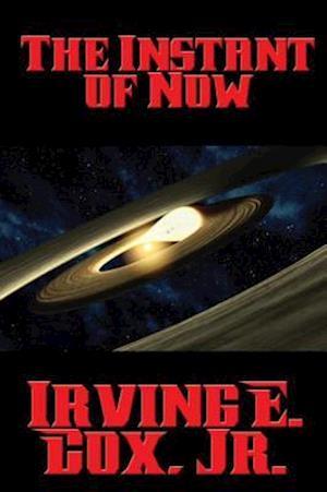 Instant of Now af Jr. Irving E. Cox