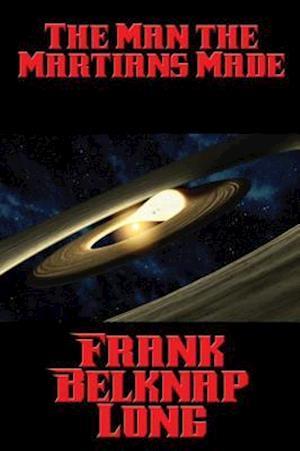 Man the Martians Made af Frank Belknap Long