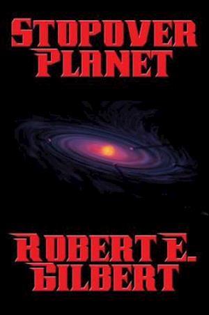 Stopover Planet af Robert E. Gilbert