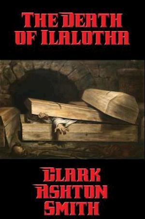 Death of Ilalotha af Clark Ashton Smith