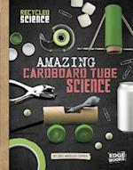 Amazing Cardboard Tube Science (Recycled Science)