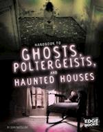 Handbook to Ghosts, Poltergeists, and Haunted Houses (Paranormal Handbooks)