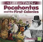 The Life and Times of Pocahontas and the First Colonies (Life and Times)