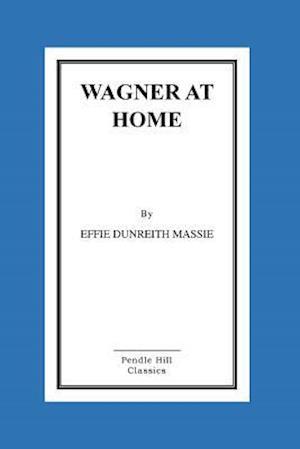Wagner at Home af Effie Dunreith Massie