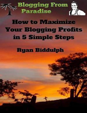 Bog, paperback How to Maximize Your Blogging Profits in 5 Simple Steps af Ryan Biddulph