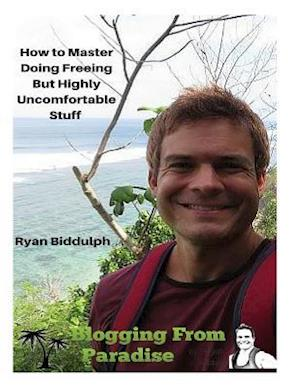 Bog, paperback How to Master Doing Freeing But Highly Uncomfortable Stuff af Ryan Biddulph
