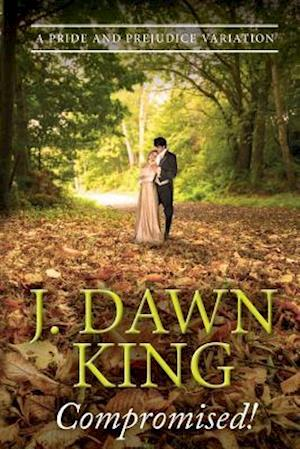 Compromised! a Pride and Prejudice Variation af J. Dawn King