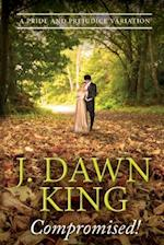 Compromised! a Pride and Prejudice Variation af J. Dawn King
