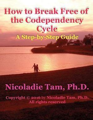 How to Break Free of the Codependency Cycle af Nicoladie Tam