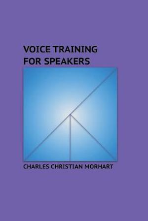 Voice Training for Speakers af Charles Christian Morhart