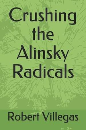 Crushing the Alinsky Radicals af Robert Villegas