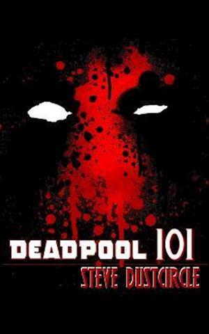 Deadpool 101 af Steve Dustcircle