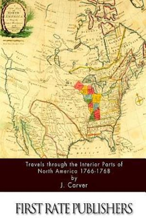 Travels Through the Interior Parts of North America 1766-1768 af J. Carver
