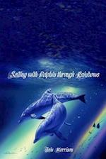 Sailing with Dolphin Through Rainbows