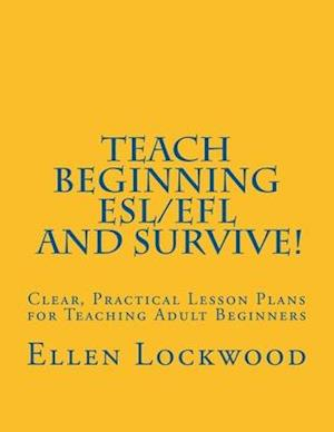 Bog, paperback Teach Beginning ESL/Efl and Survive! af Ellen Lockwood