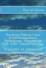 Beginner to Advanced Practitioner Training Course & Self Development in Psychotherapy - Hypnotherapy Neuro-Linguistic Programming (Nlp) Cognitive Beha