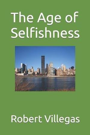 The Age of Selfishness af Robert Villegas