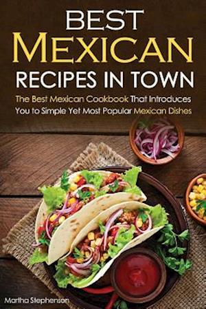 Best Mexican Recipes in Town af Martha Stephenson
