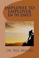 Employee to Employer in 90 Days