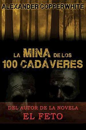 La Mina de Los 100 Cadaveres af Alexander Copperwhite