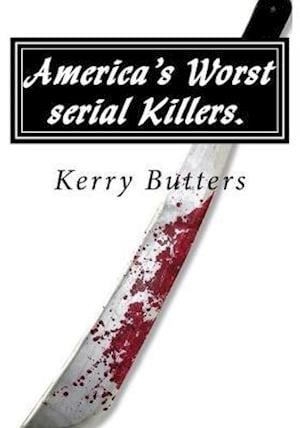 America's Worst Serial Killers. af Kerry Butters