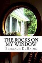 The Rocks on My Window