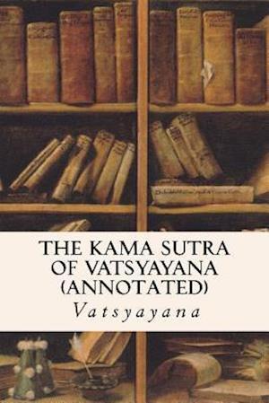 Bog, paperback The Kama Sutra of Vatsyayana (Annotated) af Vatsyayana
