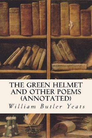 Bog, paperback The Green Helmet and Other Poems (Annotated) af William Butler Yeats