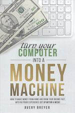 Turn Your Computer Into a Money Machine af Avery Breyer