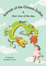 Animals of the Chinese Zodiac & Their Time of the Day (Book 1)
