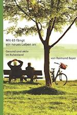 Mit 65 Fangt Ein Neues Leben An. af Raimund Bayer