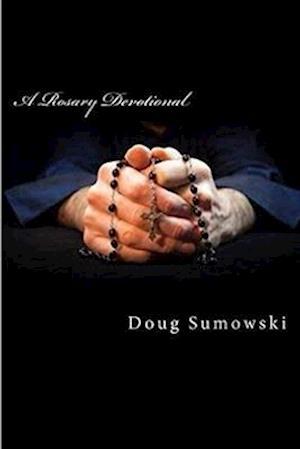 A Rosary Devotional af Doug Sumowski