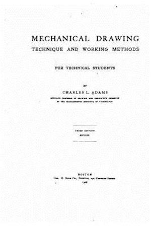 Mechanical Drawing, Technique and Working Methods af Charles L. Adams
