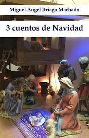 Bog, paperback 3 Cuentos de Navidad af Miguel Angel Itriago Machado